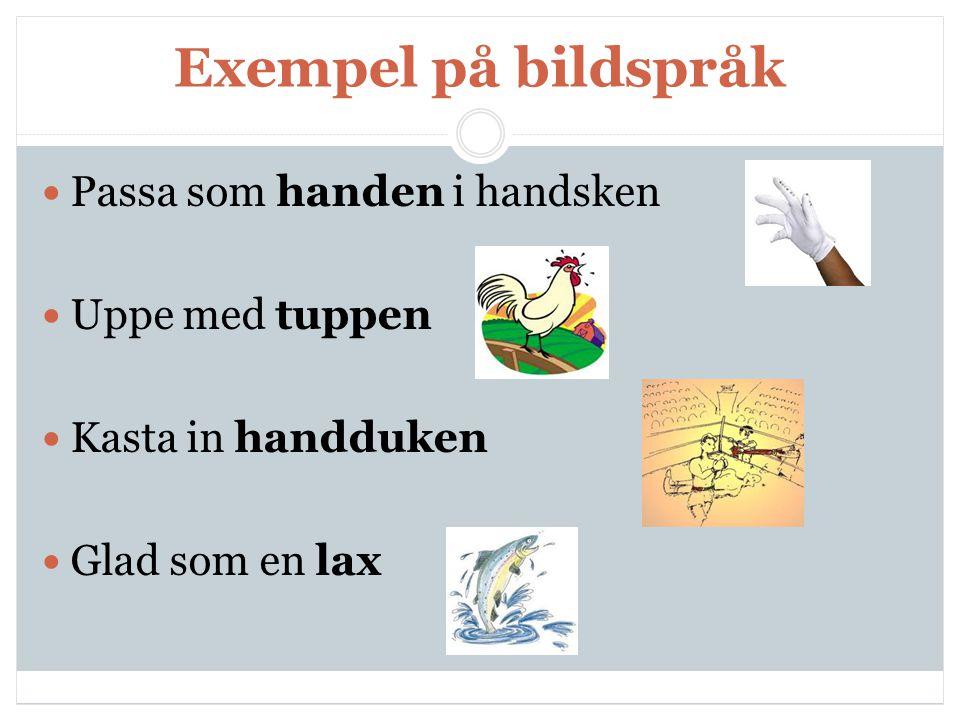Exempel på bildspråk Passa som handen i handsken Uppe med tuppen