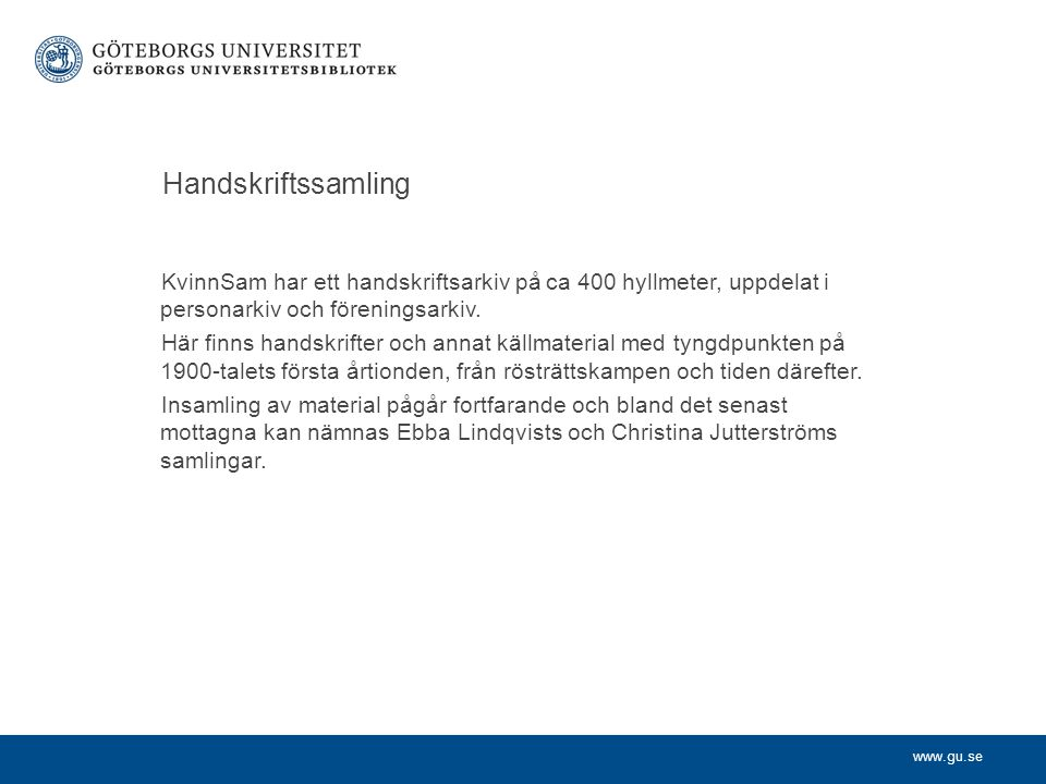 Handskriftssamling KvinnSam har ett handskriftsarkiv på ca 400 hyllmeter, uppdelat i personarkiv och föreningsarkiv.
