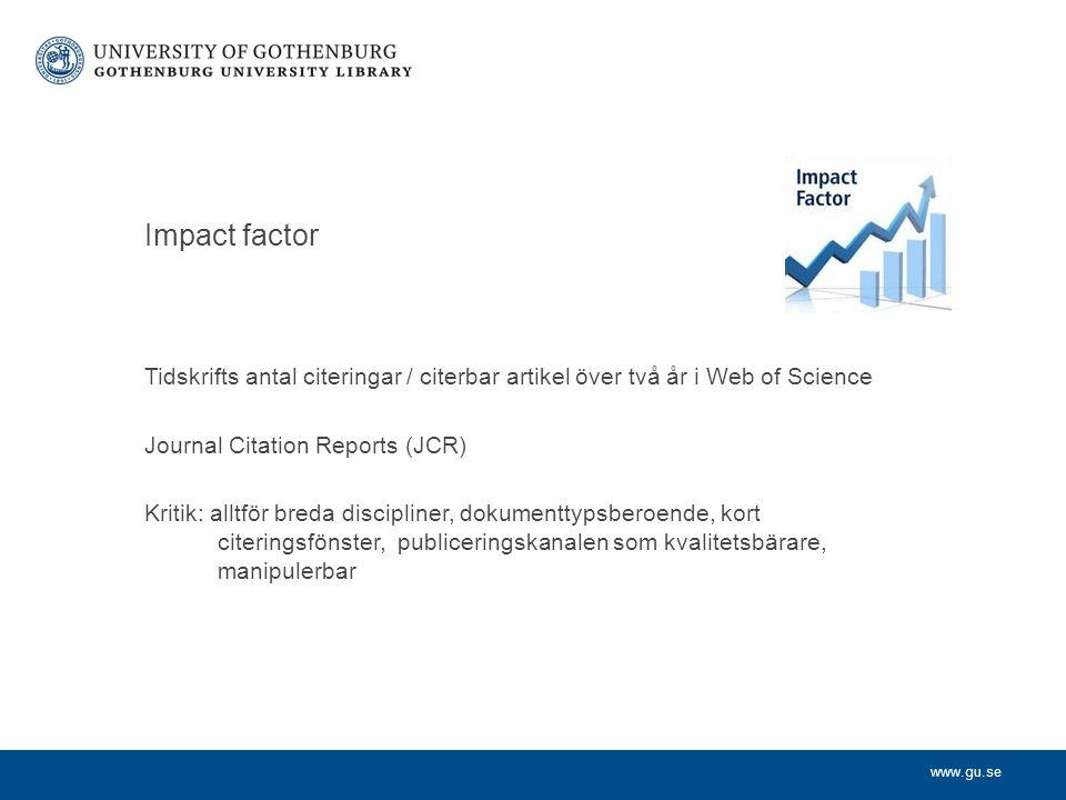 Impact factor Tidskrifts antal citeringar / citerbar artikel över två år i Web of Science. Journal Citation Reports (JCR)