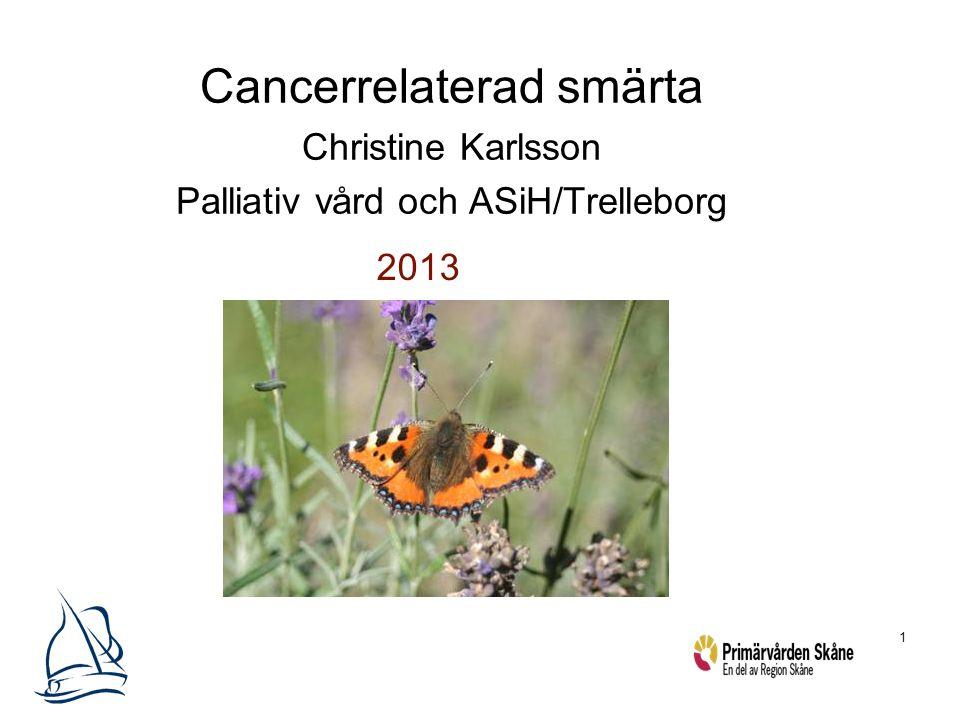 Cancerrelaterad smärta Christine Karlsson Palliativ vård och ASiH/Trelleborg