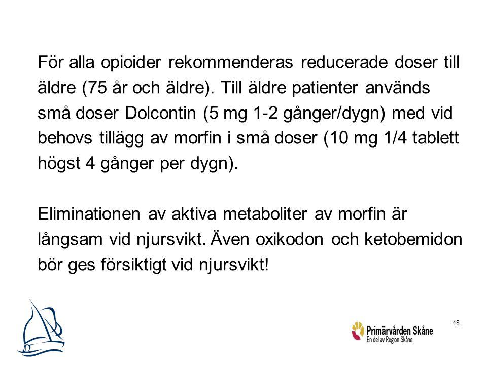 För alla opioider rekommenderas reducerade doser till