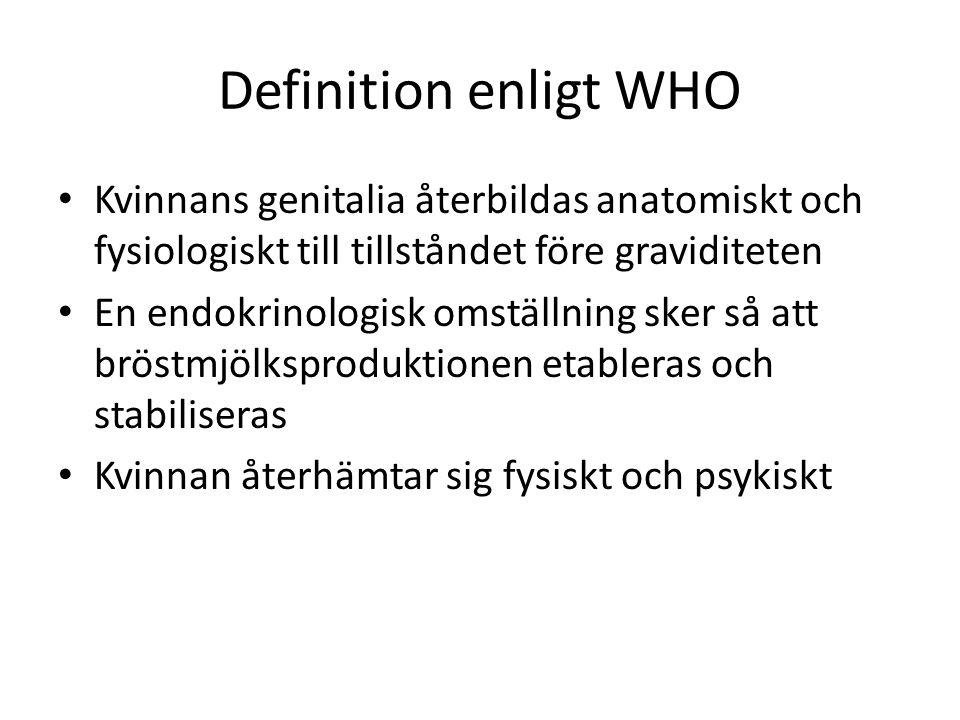 Definition enligt WHO Kvinnans genitalia återbildas anatomiskt och fysiologiskt till tillståndet före graviditeten.