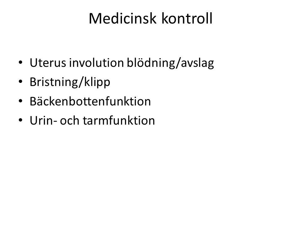 Medicinsk kontroll Uterus involution blödning/avslag Bristning/klipp