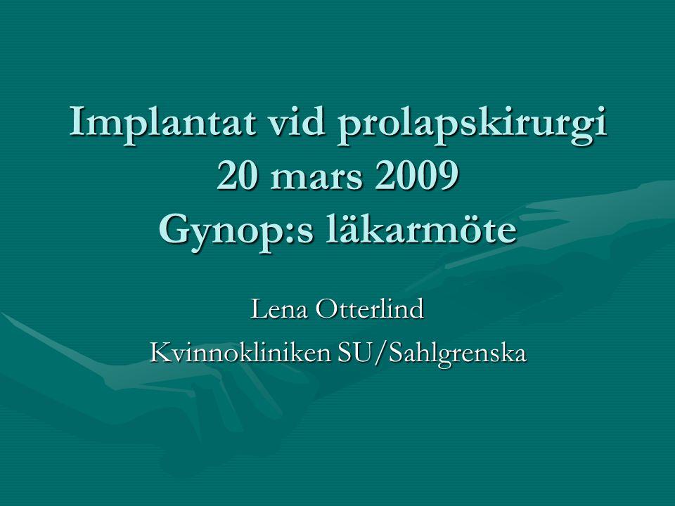 Implantat vid prolapskirurgi 20 mars 2009 Gynop:s läkarmöte