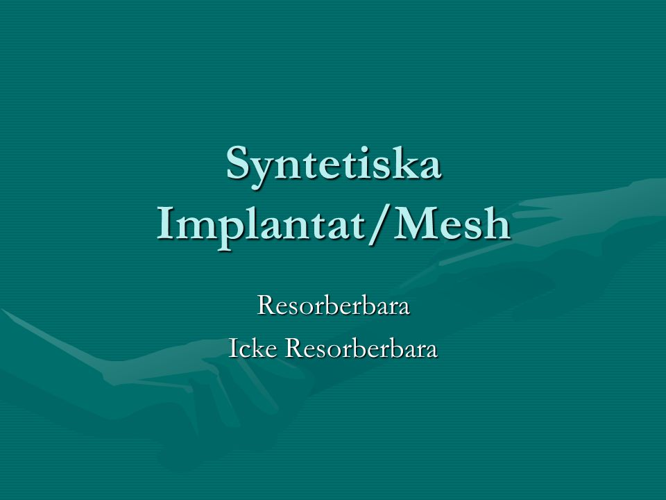 Syntetiska Implantat/Mesh