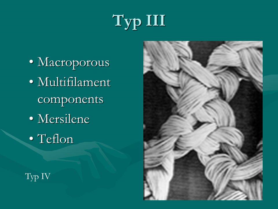 Typ III Macroporous Multifilament components Mersilene Teflon Typ IV
