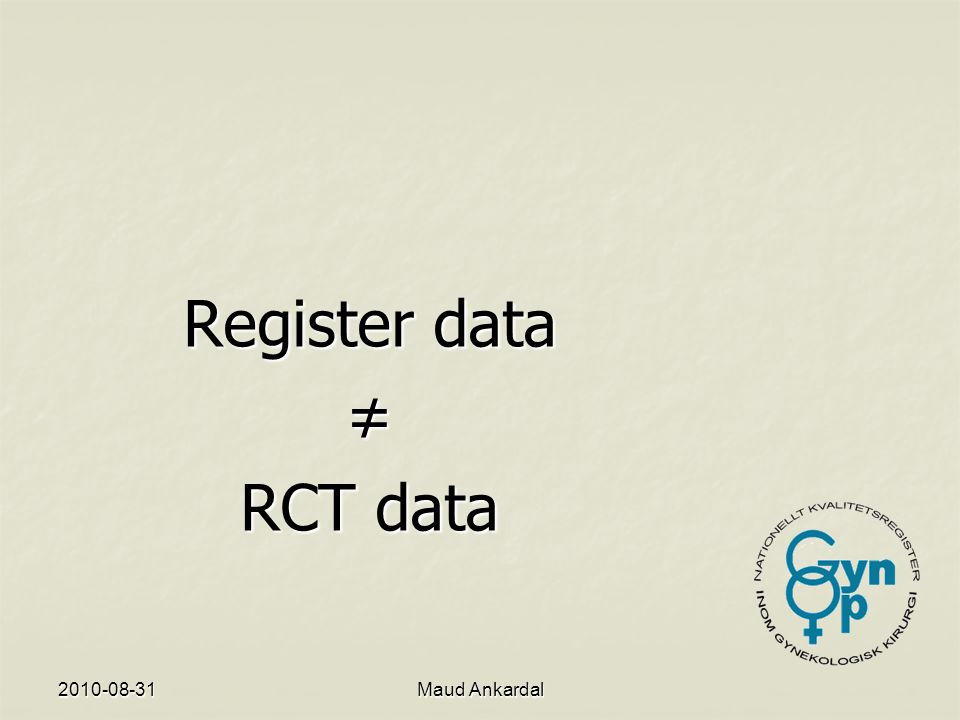 Register data ≠ RCT data 2010-08-31 Maud Ankardal