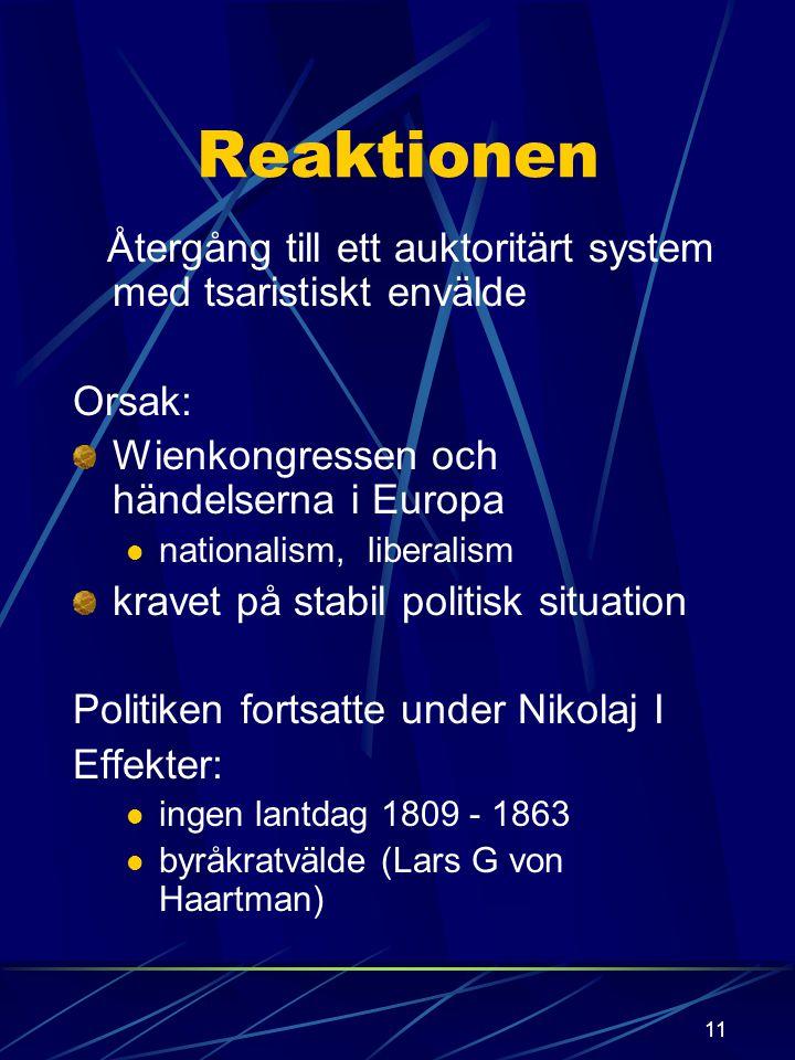 Reaktionen Återgång till ett auktoritärt system med tsaristiskt envälde. Orsak: Wienkongressen och händelserna i Europa.