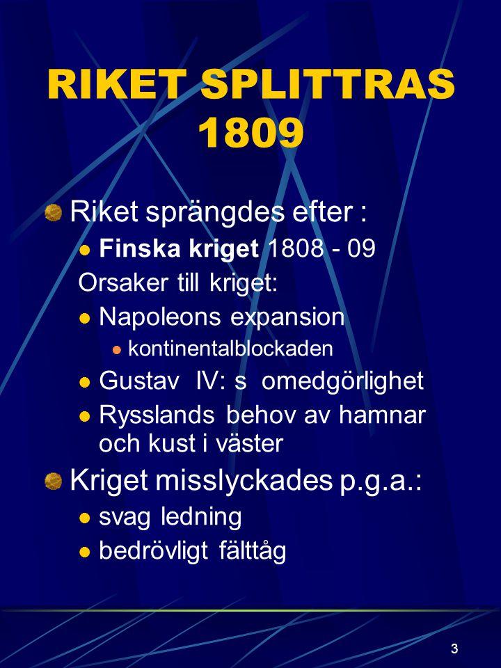 RIKET SPLITTRAS 1809 Riket sprängdes efter :