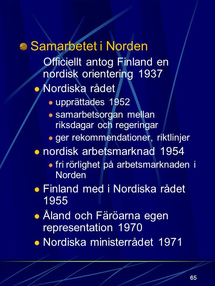 Samarbetet i Norden Officiellt antog Finland en nordisk orientering 1937. Nordiska rådet. upprättades 1952.