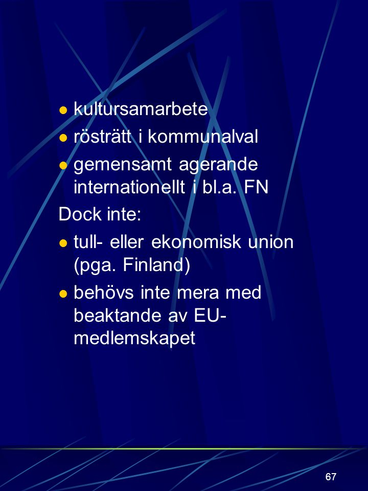 kultursamarbete rösträtt i kommunalval. gemensamt agerande internationellt i bl.a. FN. Dock inte:
