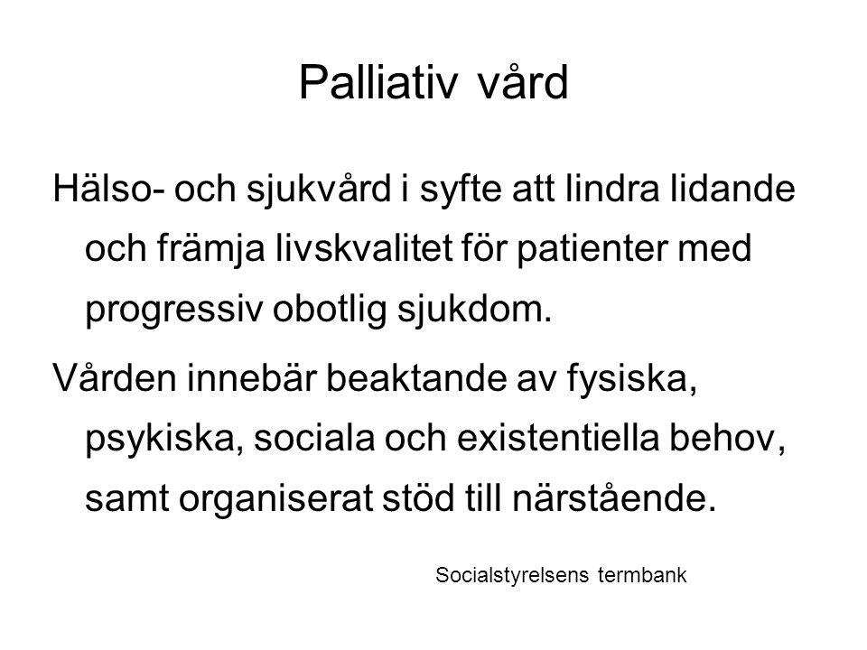 Palliativ vård Hälso- och sjukvård i syfte att lindra lidande och främja livskvalitet för patienter med progressiv obotlig sjukdom.