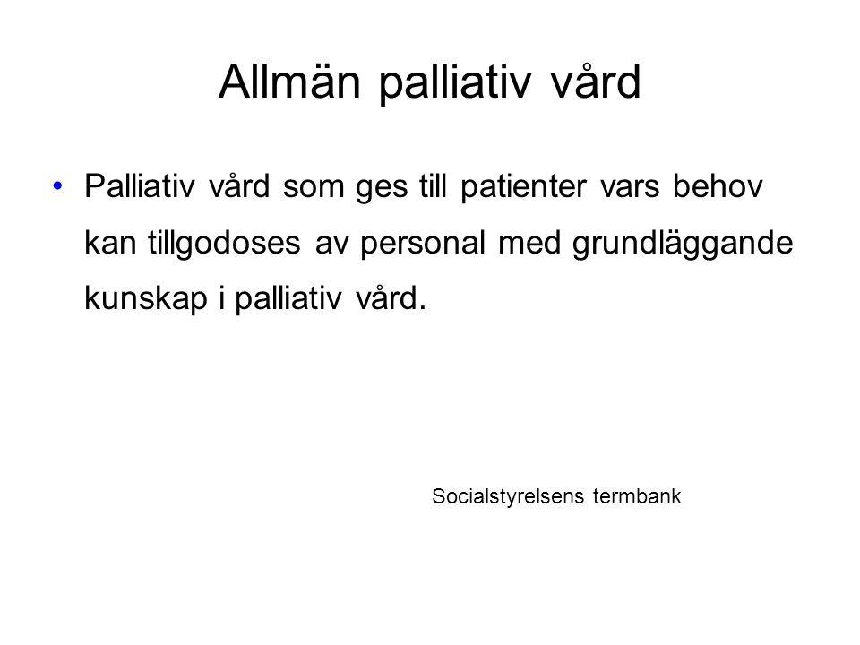 Allmän palliativ vård Palliativ vård som ges till patienter vars behov kan tillgodoses av personal med grundläggande kunskap i palliativ vård.