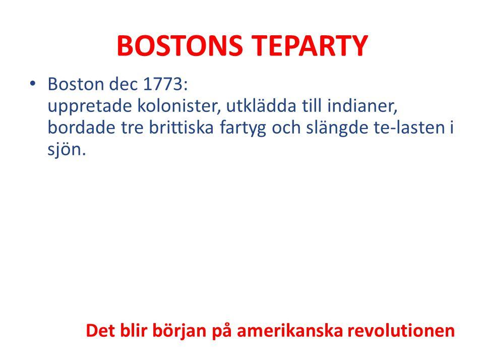 BOSTONS TEPARTY Boston dec 1773: uppretade kolonister, utklädda till indianer, bordade tre brittiska fartyg och slängde te-lasten i sjön.