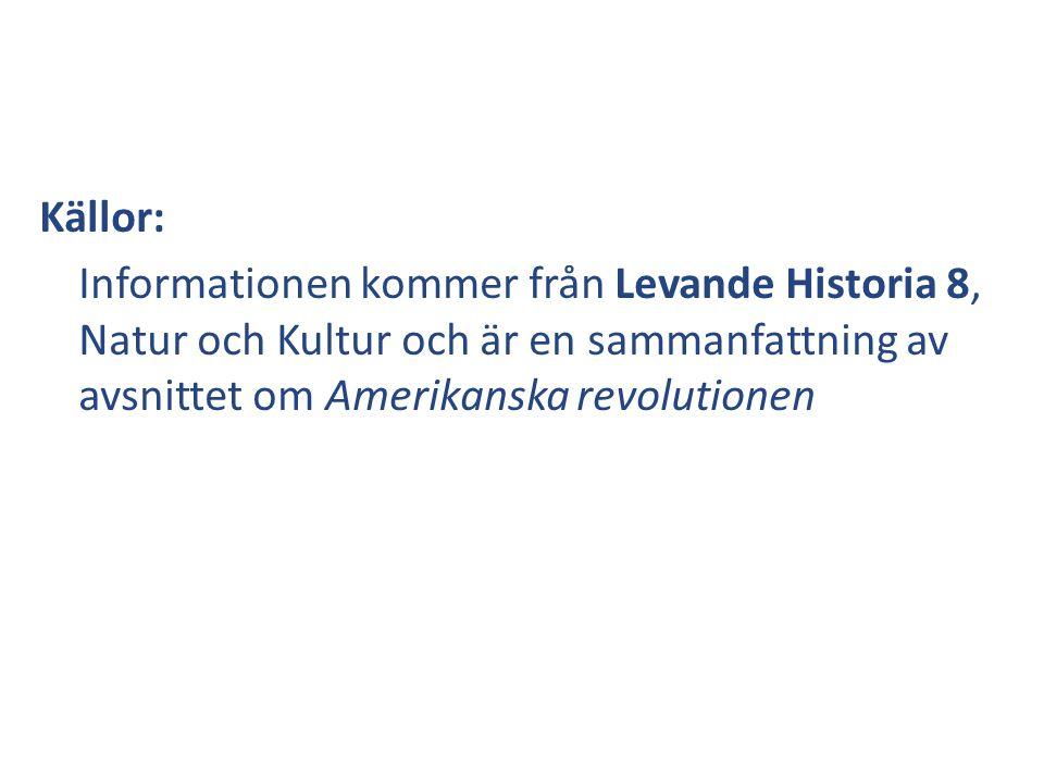 Källor: Informationen kommer från Levande Historia 8, Natur och Kultur och är en sammanfattning av avsnittet om Amerikanska revolutionen.