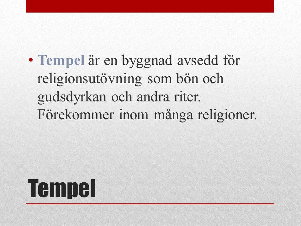 Tempel är en byggnad avsedd för religionsutövning som bön och gudsdyrkan och andra riter. Förekommer inom många religioner.