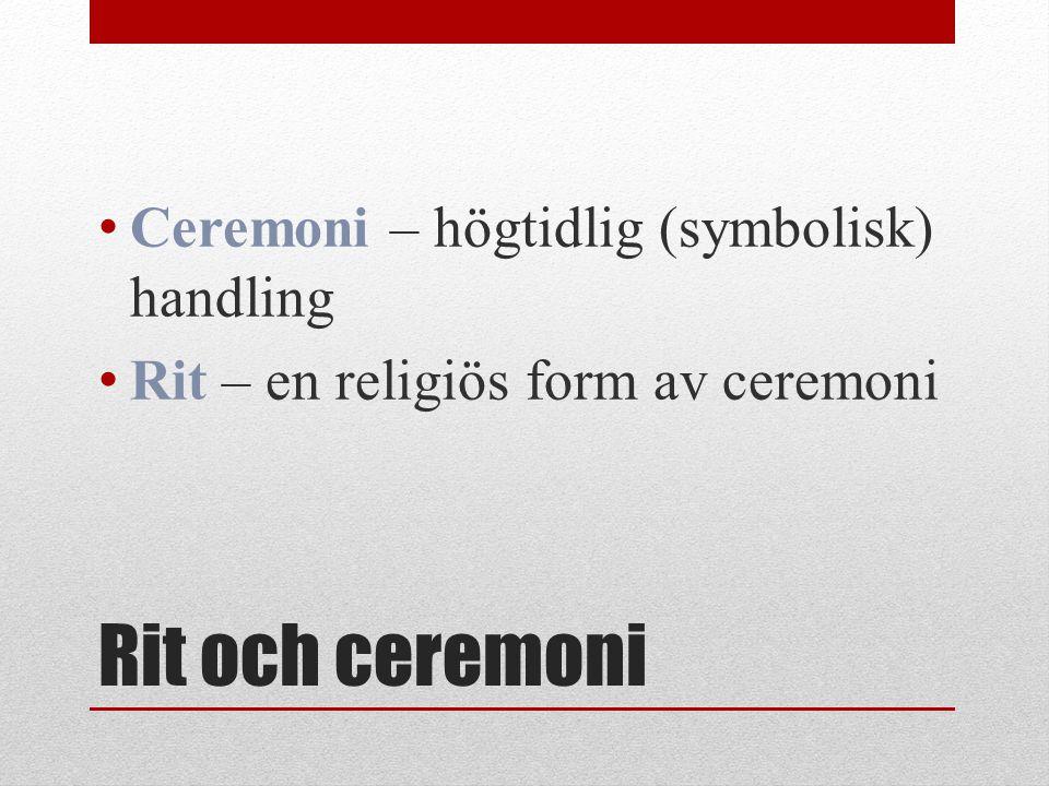 Rit och ceremoni Ceremoni – högtidlig (symbolisk) handling