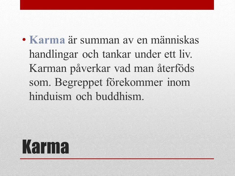 Karma är summan av en människas handlingar och tankar under ett liv