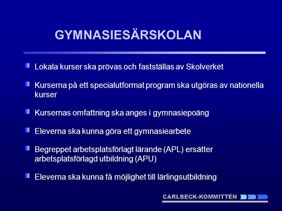 GYMNASIESÄRSKOLAN Lokala kurser ska prövas och fastställas av Skolverket. Kurserna på ett specialutformat program ska utgöras av nationella kurser.