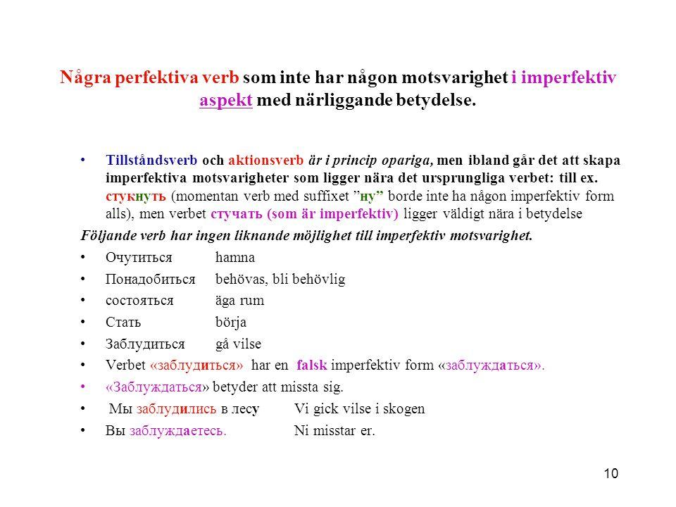 Några perfektiva verb som inte har någon motsvarighet i imperfektiv aspekt med närliggande betydelse.