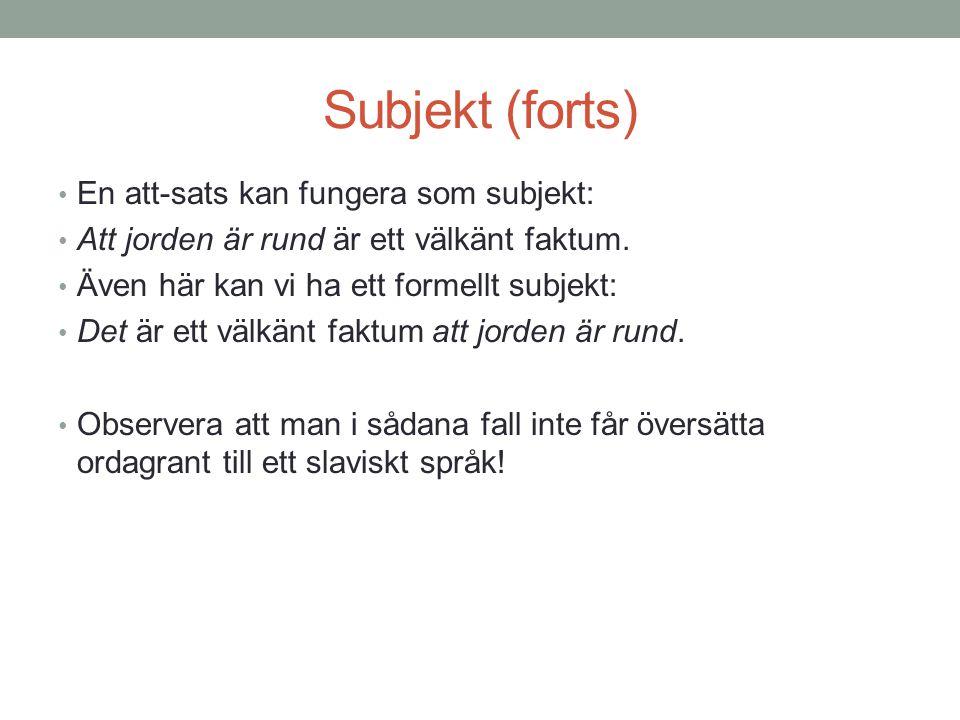 Subjekt (forts) En att-sats kan fungera som subjekt: