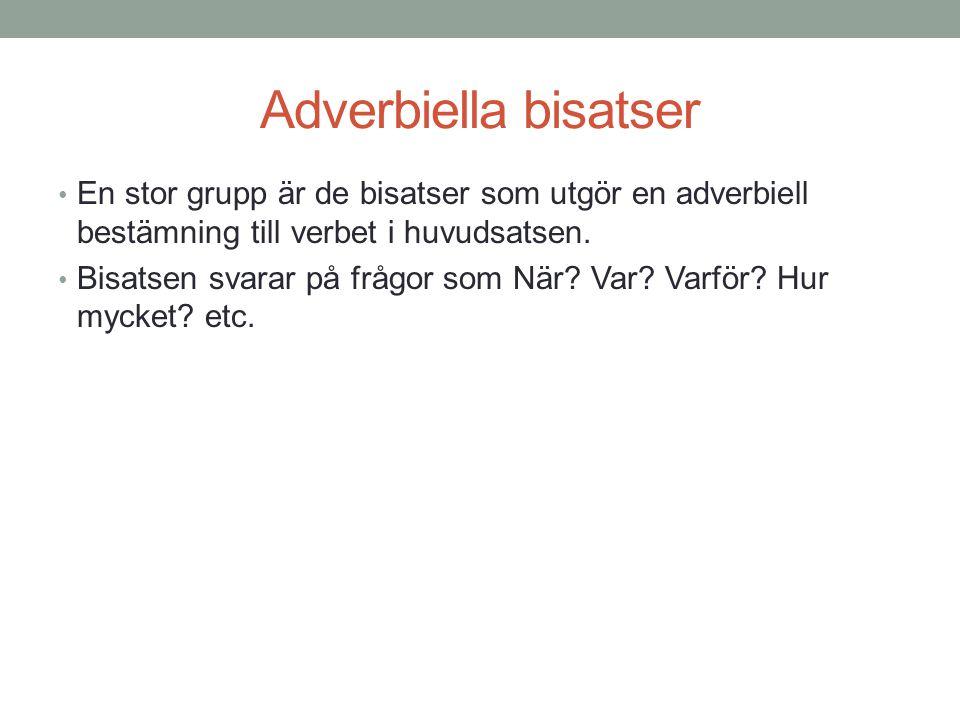 Adverbiella bisatser En stor grupp är de bisatser som utgör en adverbiell bestämning till verbet i huvudsatsen.