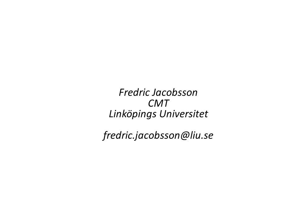 Fredric Jacobsson CMT Linköpings Universitet fredric.jacobsson@liu.se