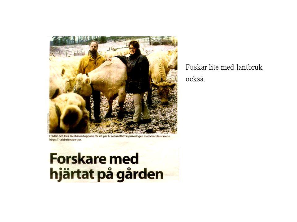 • Fuskar lite med lantbruk också.