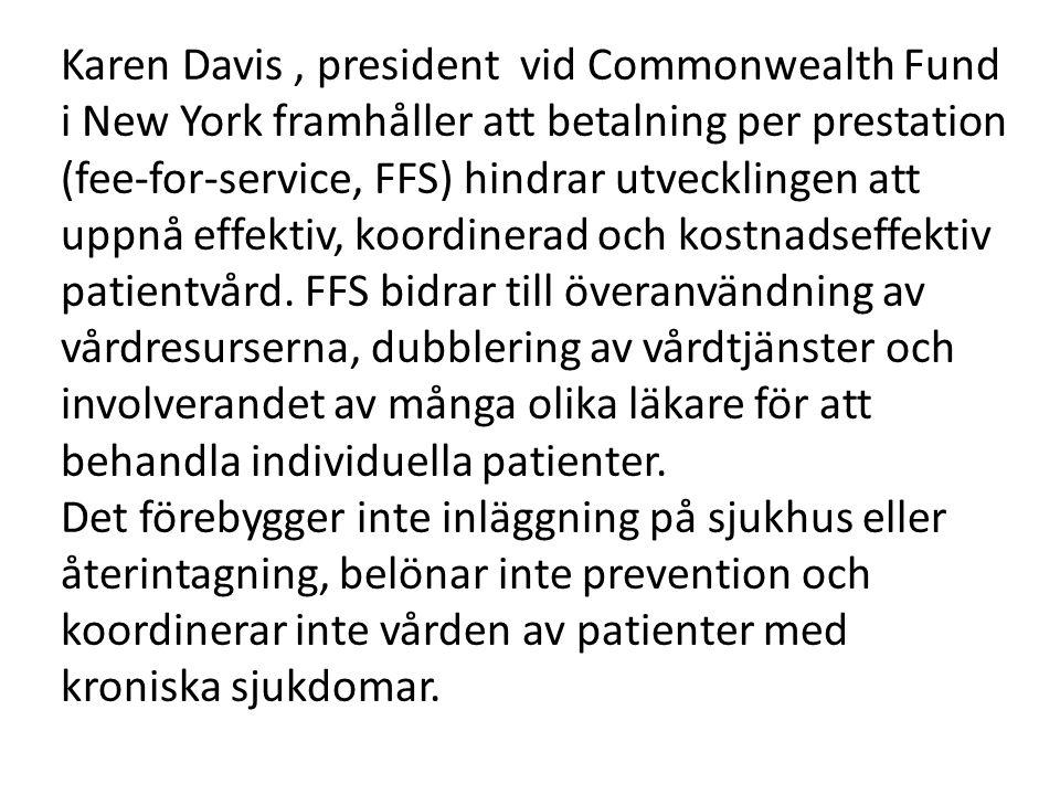 Karen Davis , president vid Commonwealth Fund i New York framhåller att betalning per prestation (fee-for-service, FFS) hindrar utvecklingen att uppnå effektiv, koordinerad och kostnadseffektiv patientvård.
