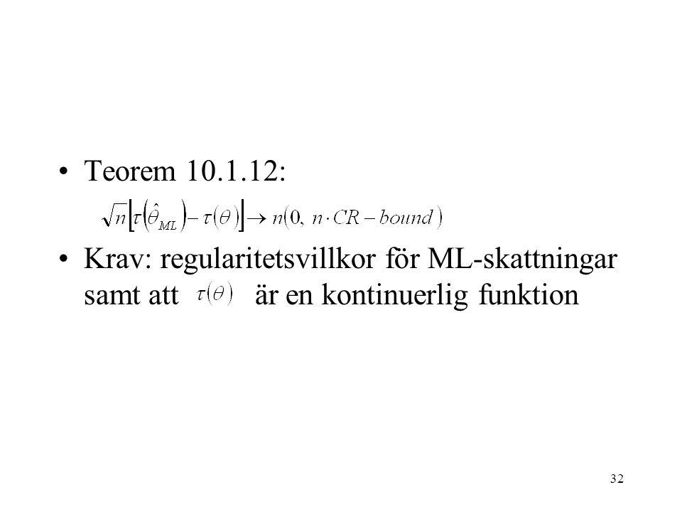 Teorem 10.1.12: Krav: regularitetsvillkor för ML-skattningar samt att är en kontinuerlig funktion.