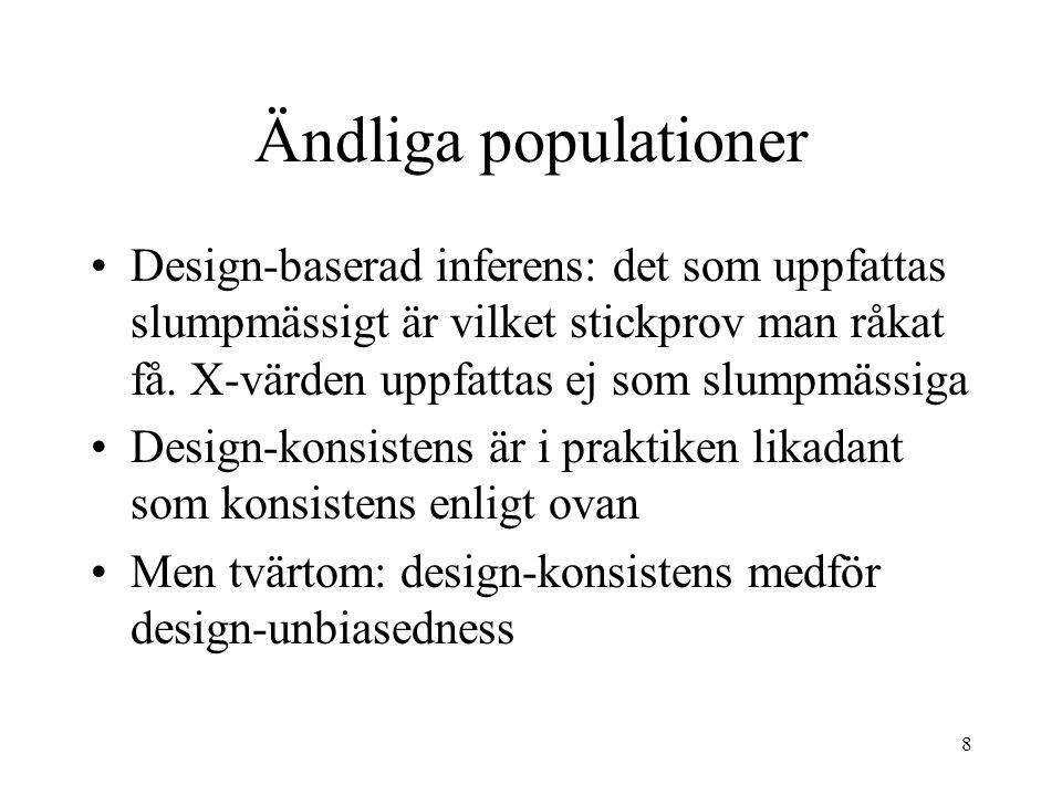 Ändliga populationer Design-baserad inferens: det som uppfattas slumpmässigt är vilket stickprov man råkat få. X-värden uppfattas ej som slumpmässiga.