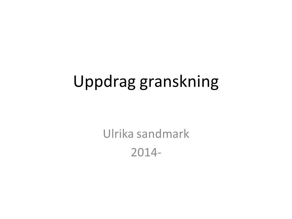 Uppdrag granskning Ulrika sandmark 2014-