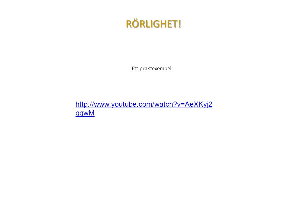 RÖRLIGHET! http://www.youtube.com/watch v=AeXKyj2ggwM