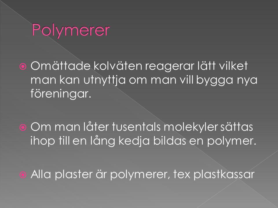 Polymerer Omättade kolväten reagerar lätt vilket man kan utnyttja om man vill bygga nya föreningar.