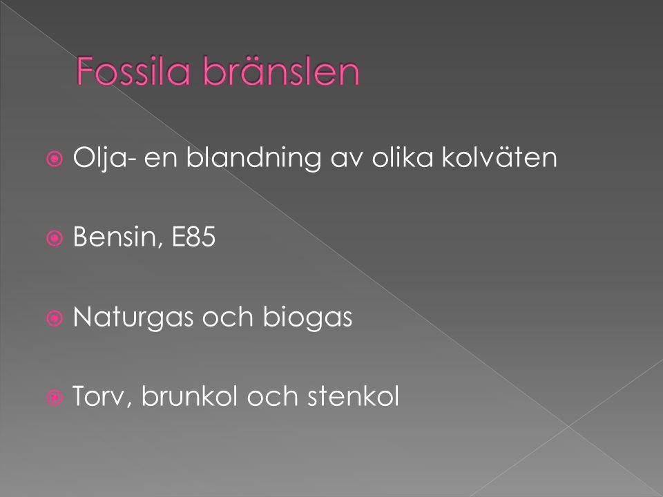 Fossila bränslen Olja- en blandning av olika kolväten Bensin, E85