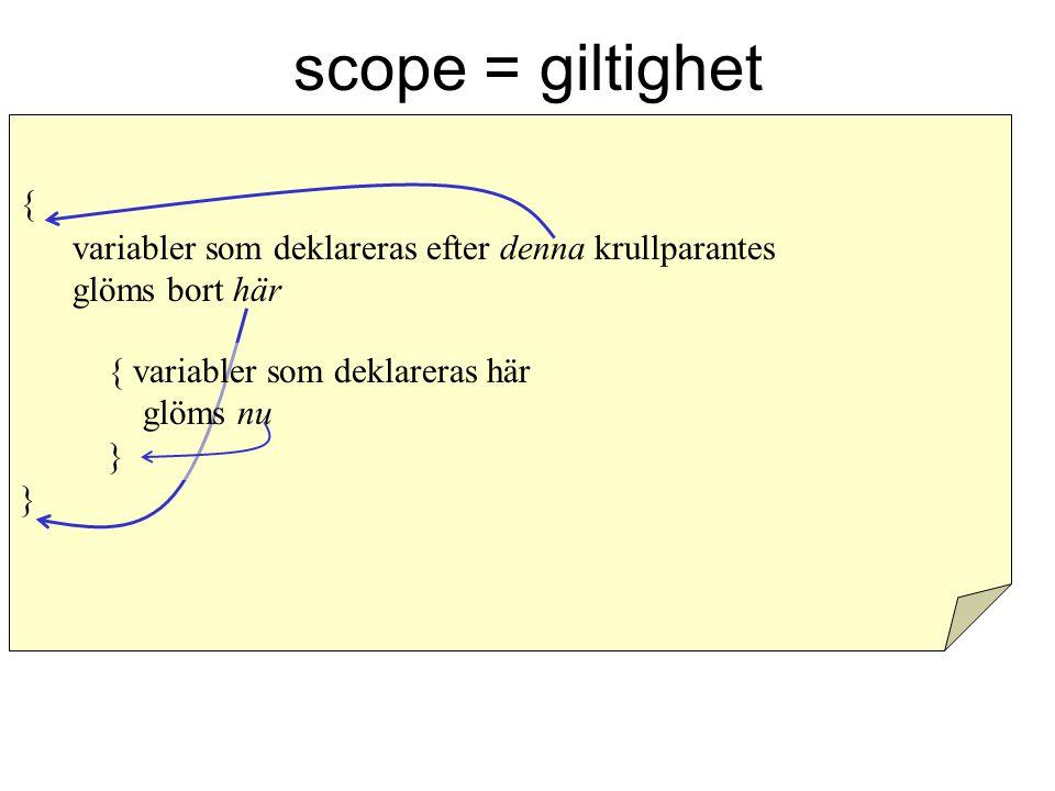 scope = giltighet { variabler som deklareras efter denna krullparantes