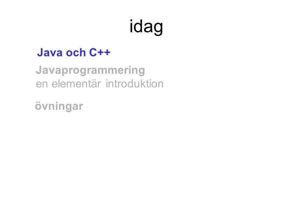 idag Java och C++ Javaprogrammering en elementär introduktion övningar