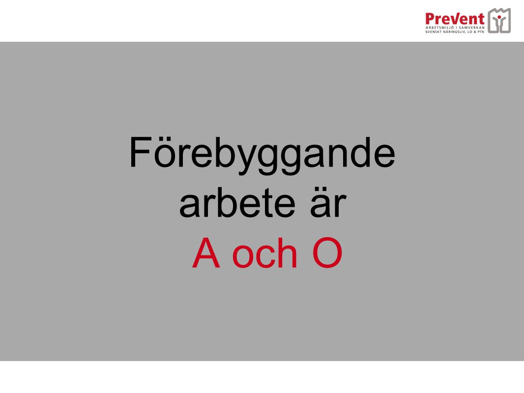 Förebyggande arbete är A och O