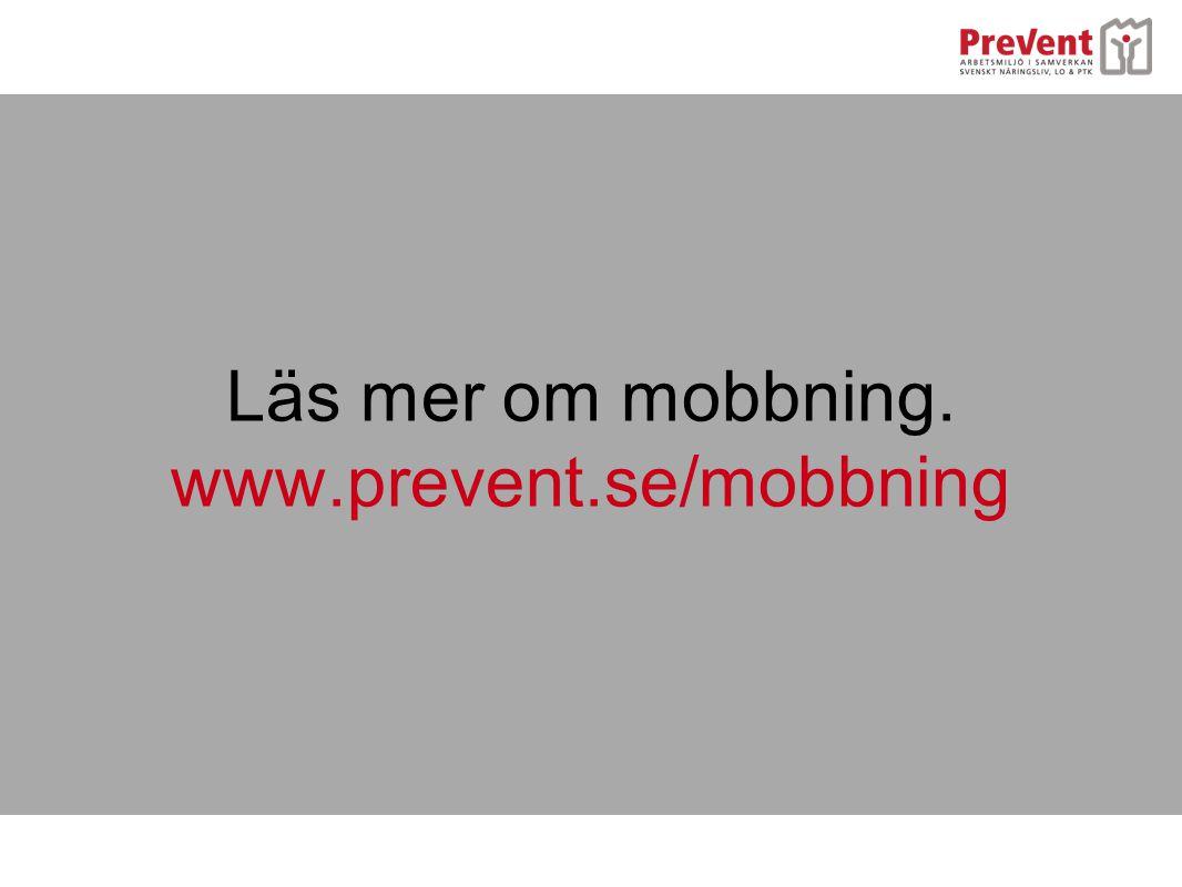 Läs mer om mobbning. www.prevent.se/mobbning