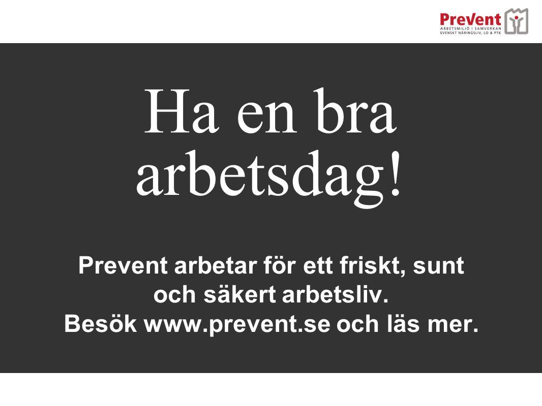 Ha en bra arbetsdag. Prevent arbetar för ett friskt, sunt och säkert arbetsliv.