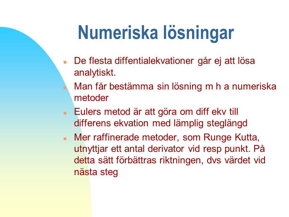 Numeriska lösningar De flesta diffentialekvationer går ej att lösa analytiskt. Man får bestämma sin lösning m h a numeriska metoder.