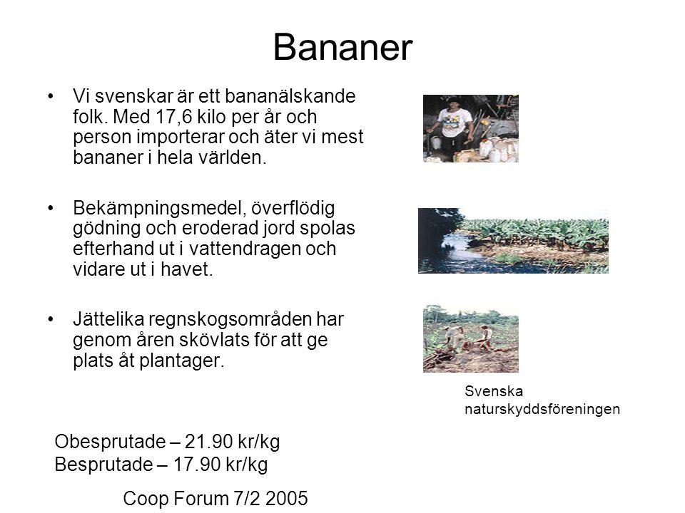 Bananer Vi svenskar är ett bananälskande folk. Med 17,6 kilo per år och person importerar och äter vi mest bananer i hela världen.
