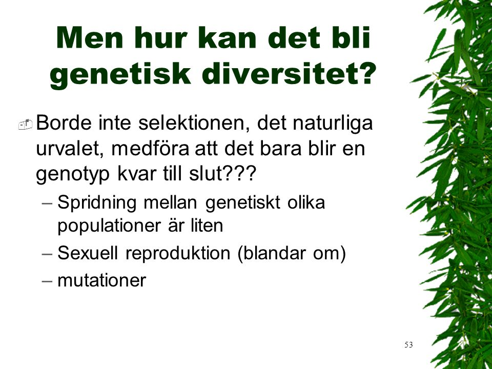Men hur kan det bli genetisk diversitet