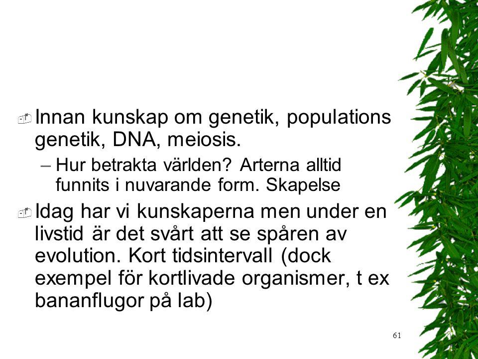 Innan kunskap om genetik, populations genetik, DNA, meiosis.