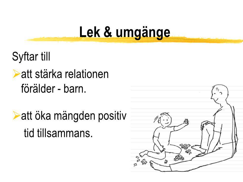 Lek & umgänge Syftar till att stärka relationen förälder - barn.