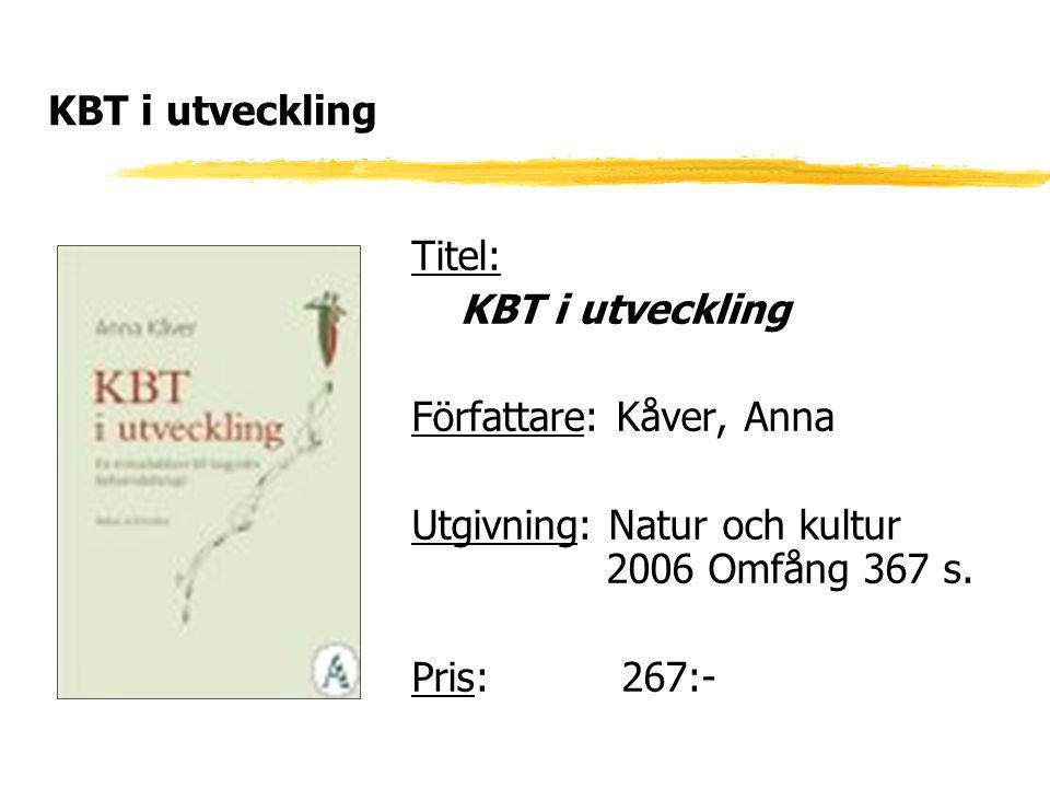 KBT i utveckling Titel: KBT i utveckling. Författare: Kåver, Anna. Utgivning: Natur och kultur 2006 Omfång 367 s.