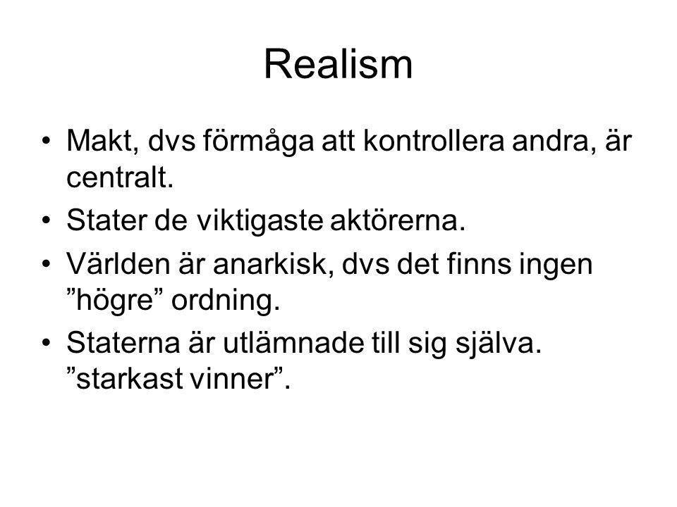 Realism Makt, dvs förmåga att kontrollera andra, är centralt.