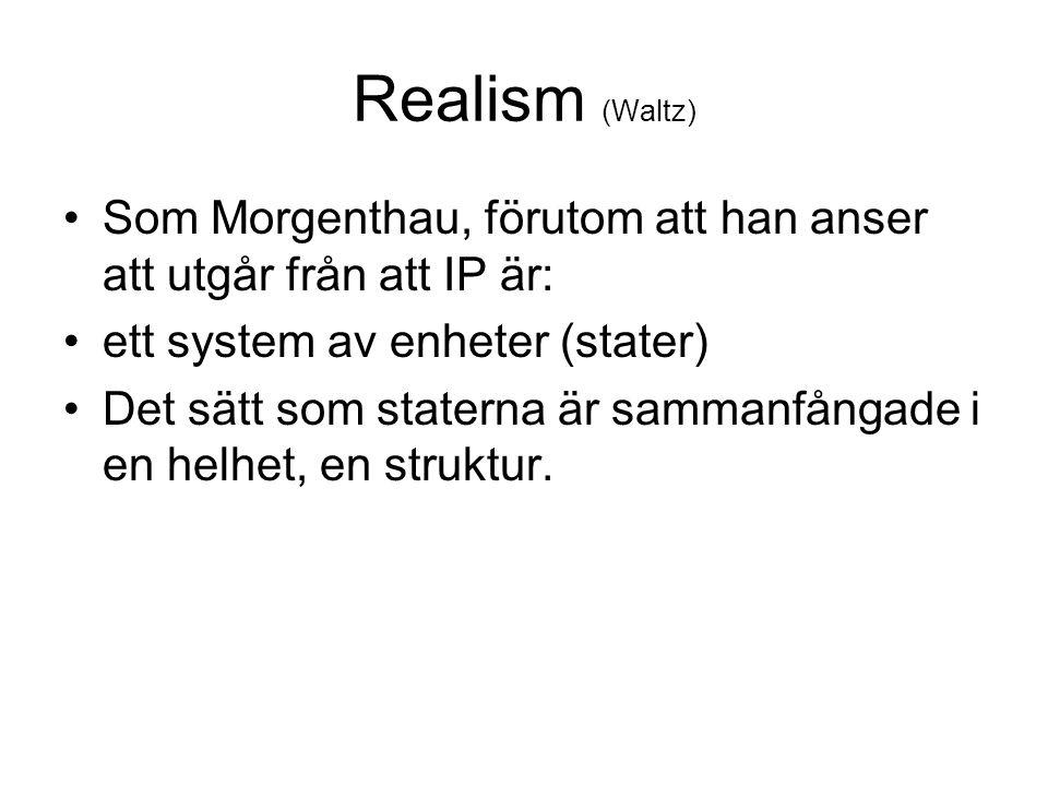 Realism (Waltz) Som Morgenthau, förutom att han anser att utgår från att IP är: ett system av enheter (stater)