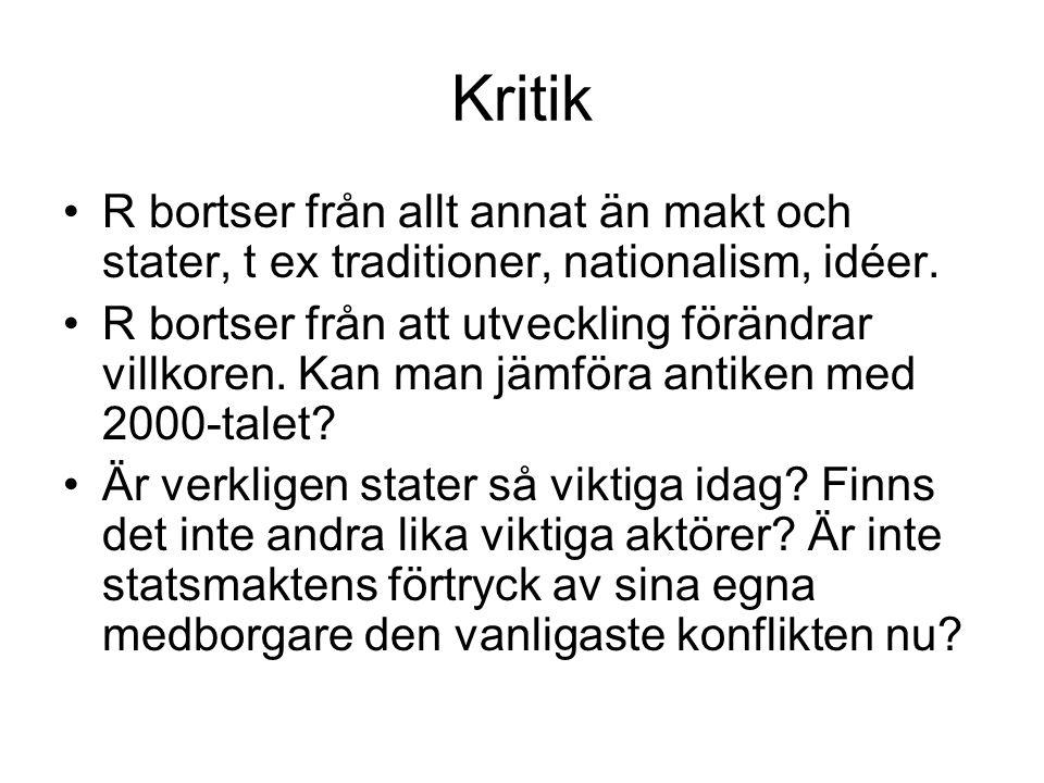 Kritik R bortser från allt annat än makt och stater, t ex traditioner, nationalism, idéer.