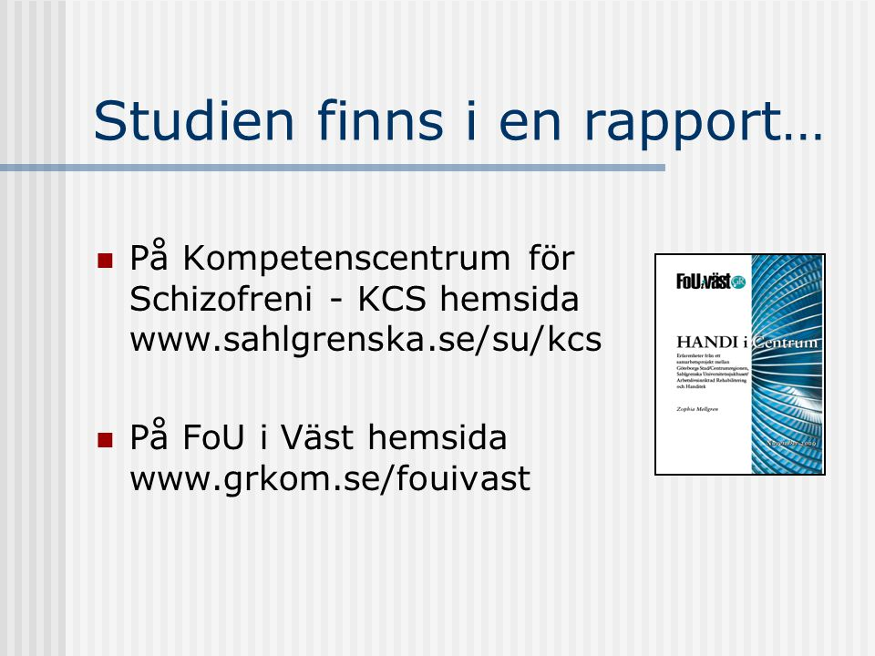 Studien finns i en rapport…